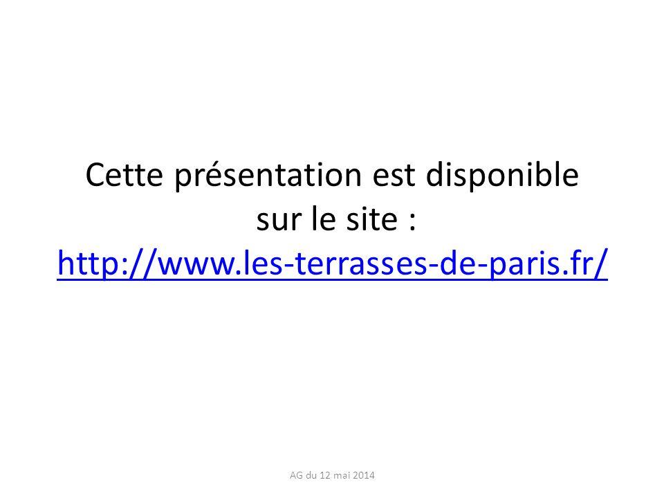 Cette présentation est disponible sur le site : http://www.les-terrasses-de-paris.fr/ http://www.les-terrasses-de-paris.fr/ AG du 12 mai 2014