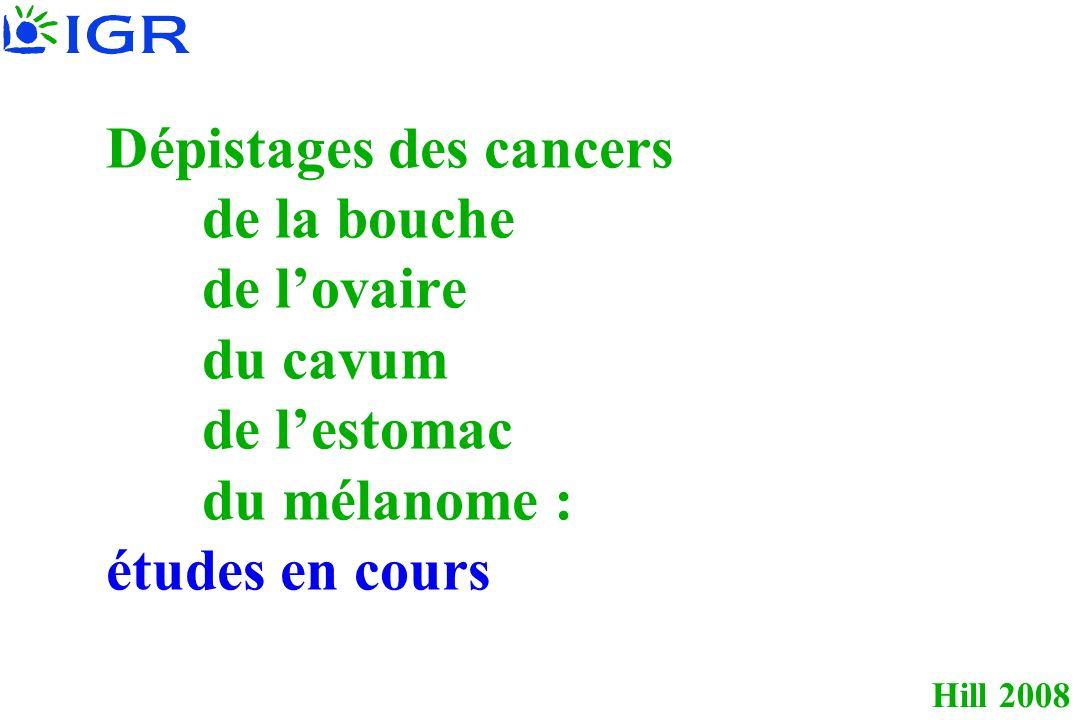 Hill 2008 Dépistages des cancers de la bouche de lovaire du cavum de lestomac du mélanome : études en cours