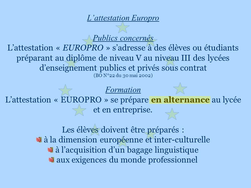 Lattestation Europro Publics concernés Lattestation « EUROPRO » sadresse à des élèves ou étudiants préparant au diplôme de niveau V au niveau III des