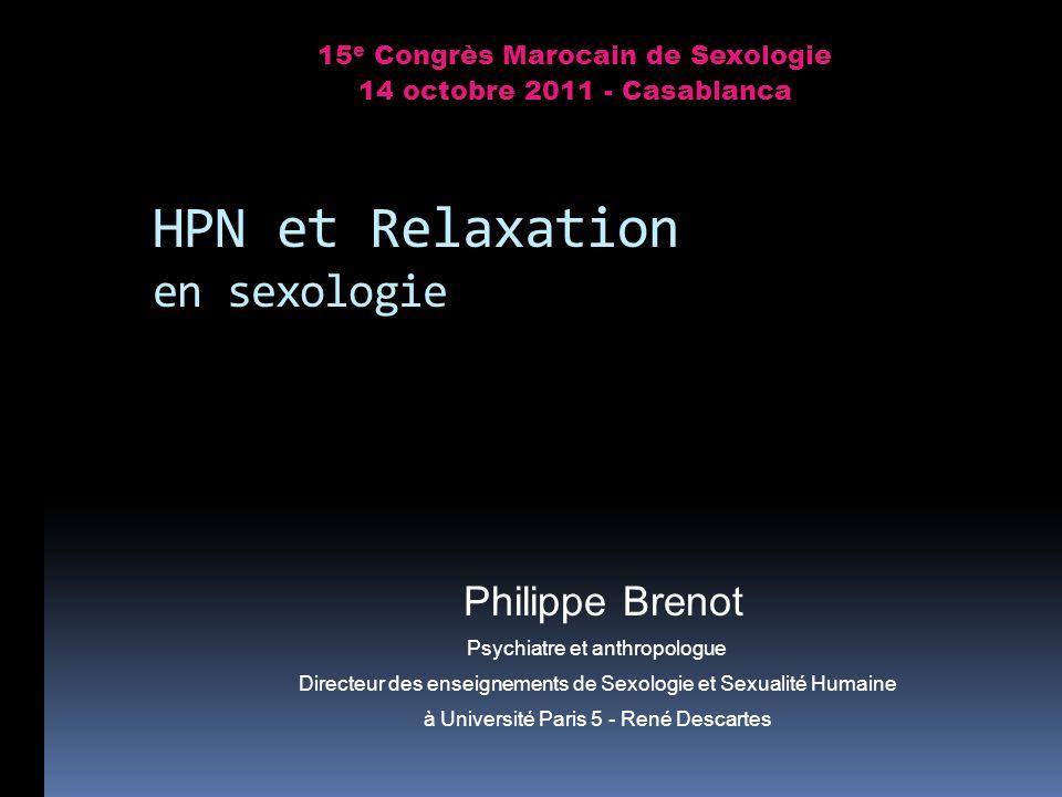 HPN et Relaxation en sexologie Philippe Brenot Psychiatre et anthropologue Directeur des enseignements de Sexologie et Sexualité Humaine à Université