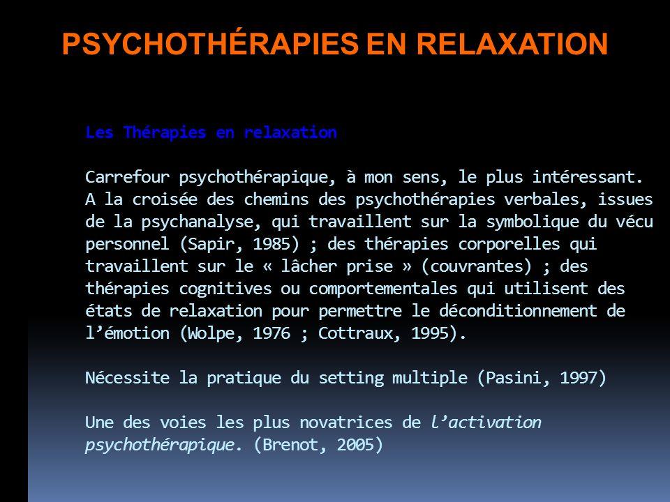 Les Thérapies en relaxation Carrefour psychothérapique, à mon sens, le plus intéressant. A la croisée des chemins des psychothérapies verbales, issues