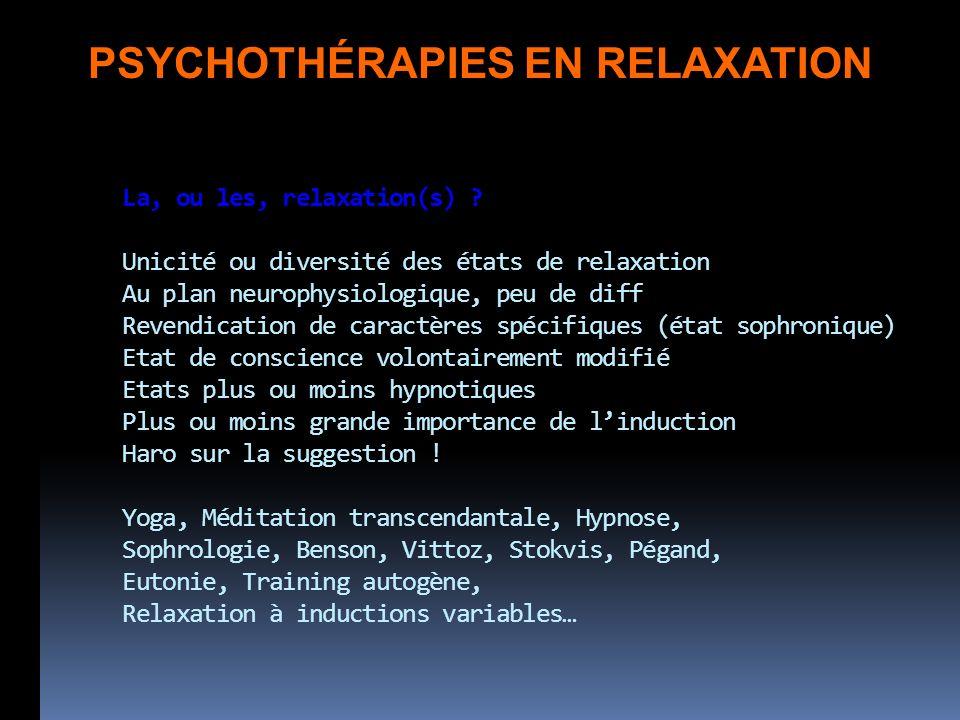 La, ou les, relaxation(s) ? Unicité ou diversité des états de relaxation Au plan neurophysiologique, peu de diff Revendication de caractères spécifiqu