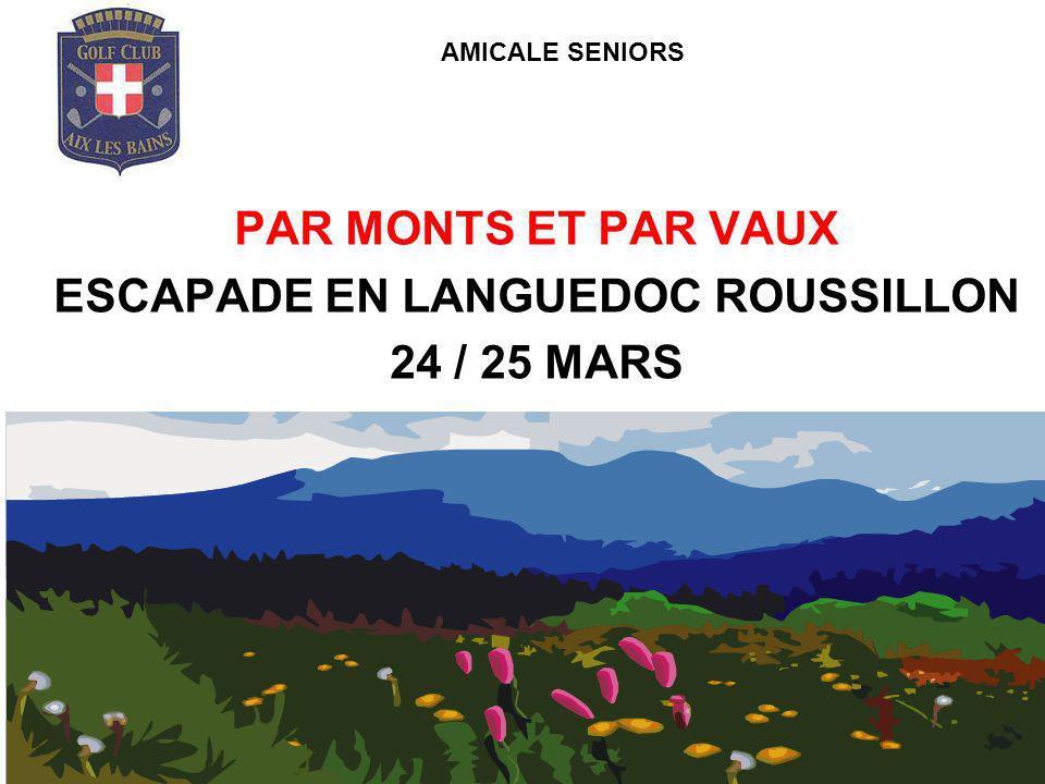 PAR MONTS ET PAR VAUX ESCAPADE EN LANGUEDOC ROUSSILLON 24 / 25 MARS AMICALE SENIORS