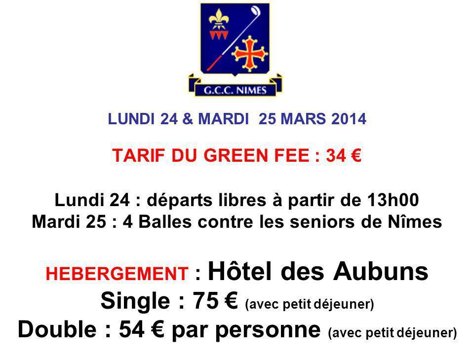 LUNDI 24 & MARDI 25 MARS 2014 TARIF DU GREEN FEE : 34 Lundi 24 : départs libres à partir de 13h00 Mardi 25 : 4 Balles contre les seniors de Nîmes HEBE