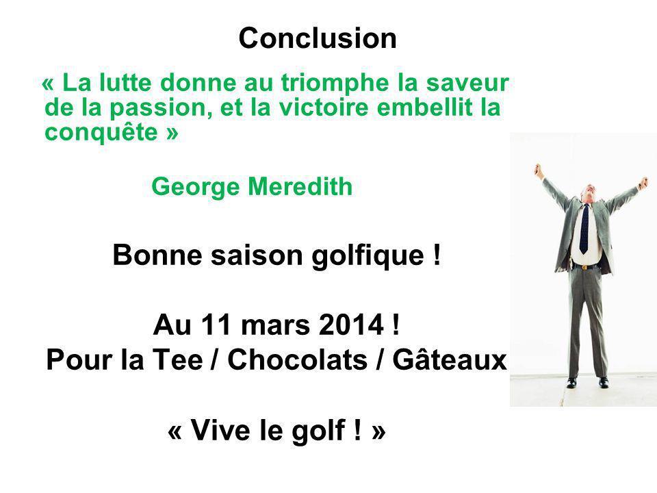 Conclusion « La lutte donne au triomphe la saveur de la passion, et la victoire embellit la conquête » George Meredith Bonne saison golfique ! Au 11 m