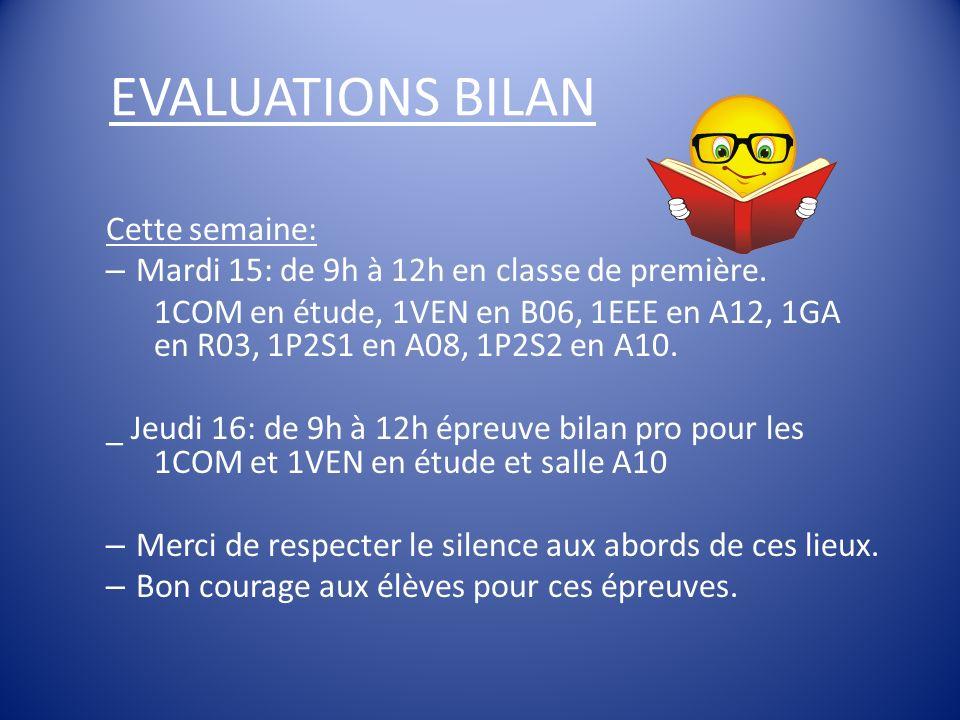 EVALUATIONS BILAN Cette semaine: – Mardi 15: de 9h à 12h en classe de première.