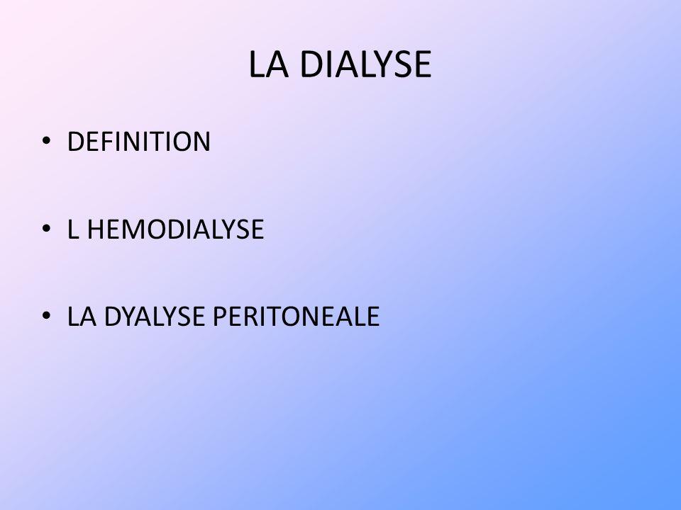 LA DIALYSE DEFINITION L HEMODIALYSE LA DYALYSE PERITONEALE
