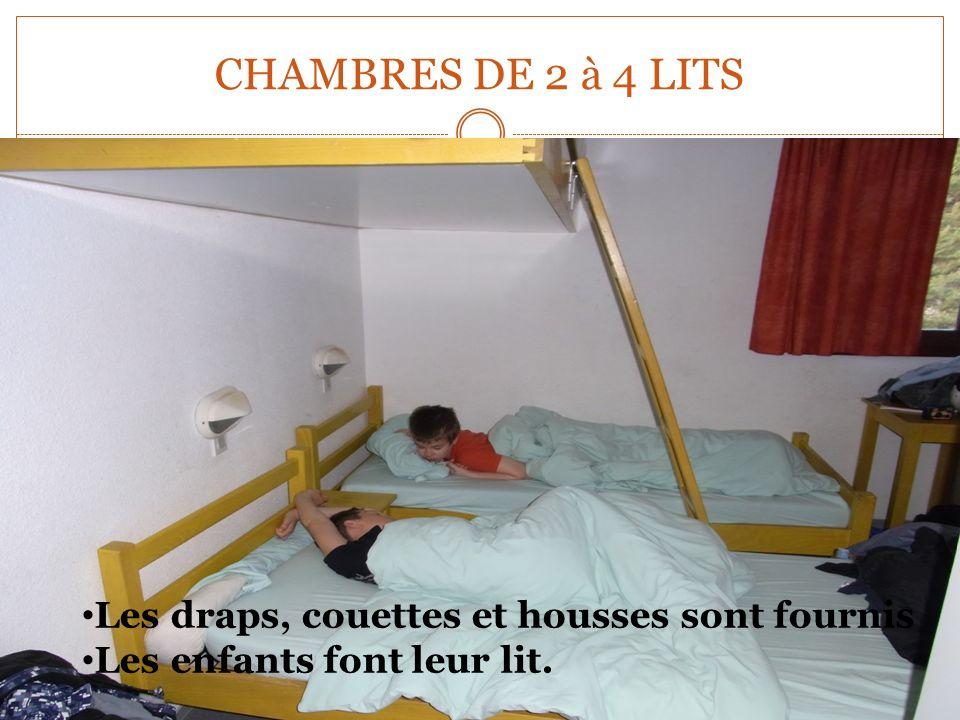 CHAMBRES DE 2 à 4 LITS Les draps, couettes et housses sont fournis Les enfants font leur lit.