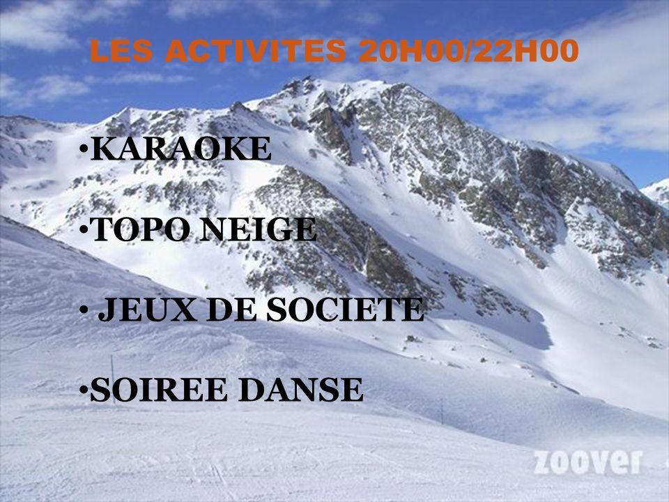 LES ACTIVITES 20H00/22H00 KARAOKE TOPO NEIGE JEUX DE SOCIETE SOIREE DANSE