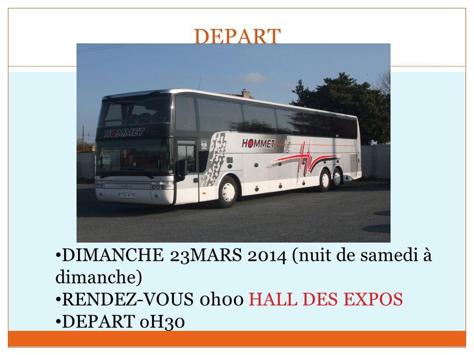 DEPART DIMANCHE 23MARS 2014 (nuit de samedi à dimanche) RENDEZ-VOUS 0h00 HALL DES EXPOS DEPART oH30
