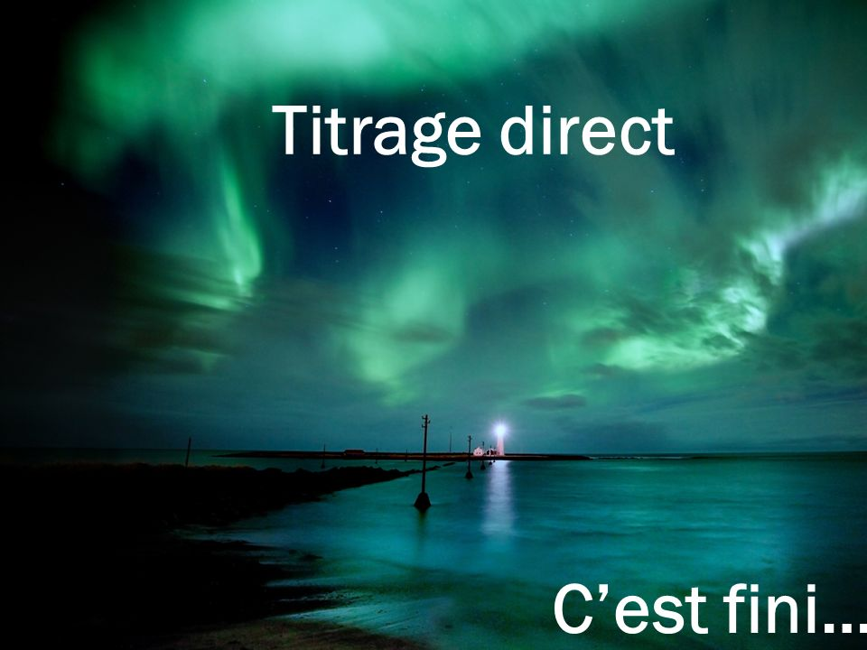 Titrage direct Cest fini…