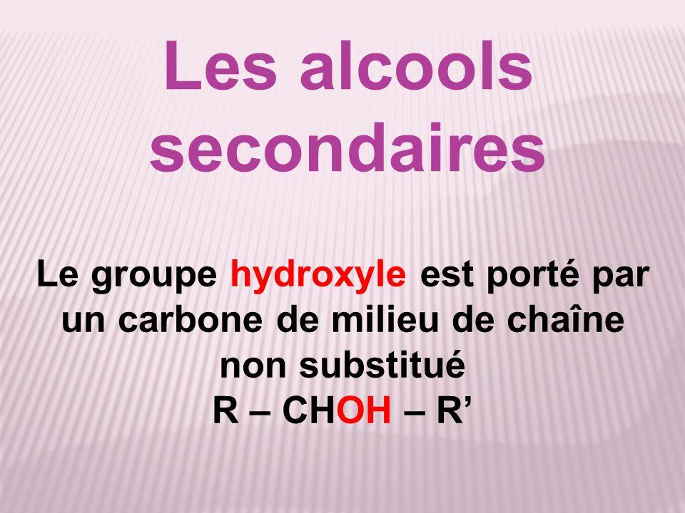 Le groupe hydroxyle est porté par un carbone de milieu de chaîne substitué R – COH – R R Les alcools tertiaires