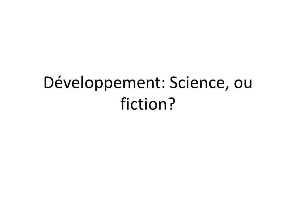 Développement: Science, ou fiction