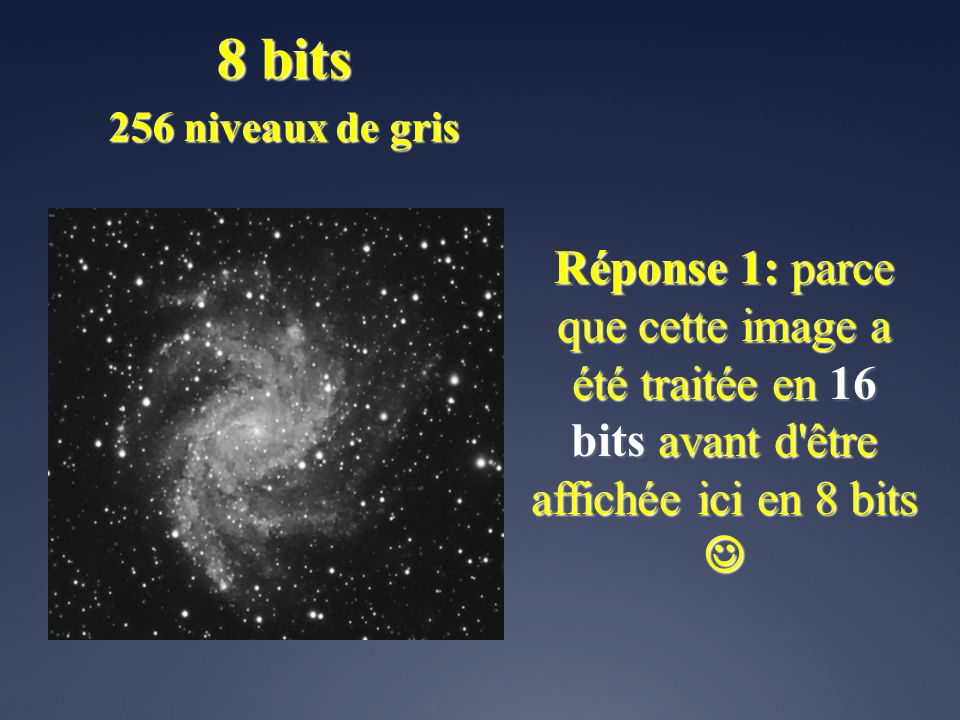 Réponse 2: parce que les images astro brutes sont généralement très peu contrastées, et très sombres dans le cas des images du ciel profond.