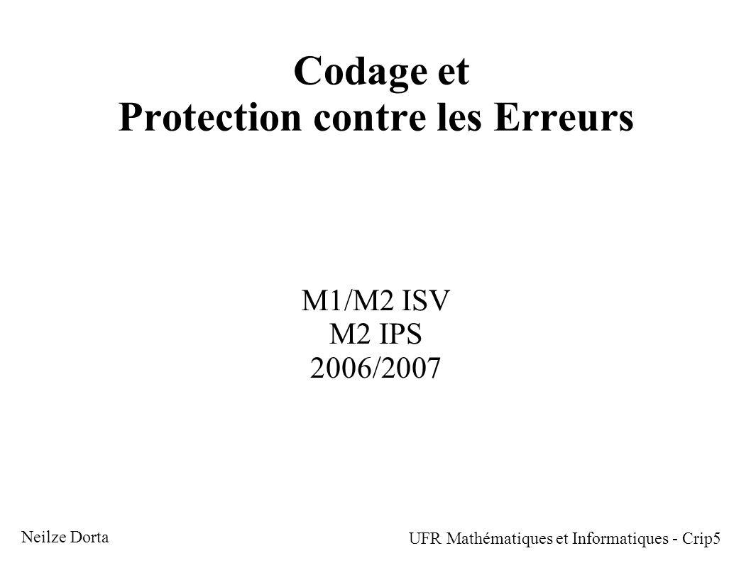 Codage et Protection contre les Erreurs M1/M2 ISV M2 IPS 2006/2007 Neilze Dorta UFR Mathématiques et Informatiques - Crip5
