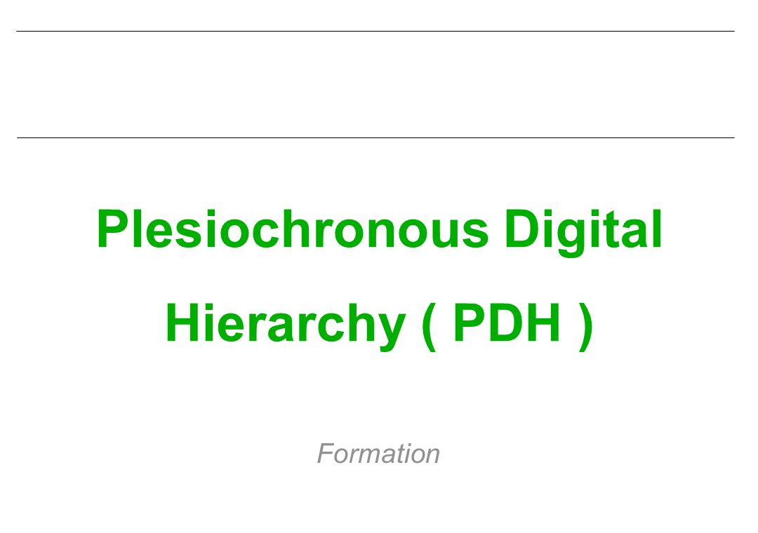 Plesiochronous Digital Hierarchy ( PDH ) Formation