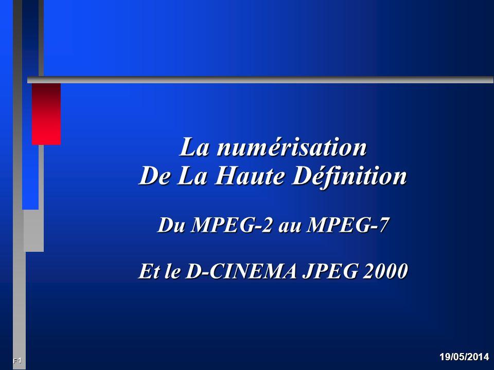 1 F 19/05/2014 La numérisation De La Haute Définition Du MPEG-2 au MPEG-7 Et le D-CINEMA JPEG 2000