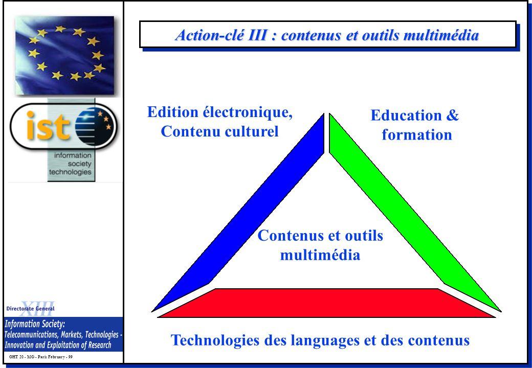 OHT 20 - MG - Paris February - 99 Action-clé III : contenus et outils multimédia Contenus et outils multimédia Edition électronique, Contenu culturel Education & formation Technologies des languages et des contenus