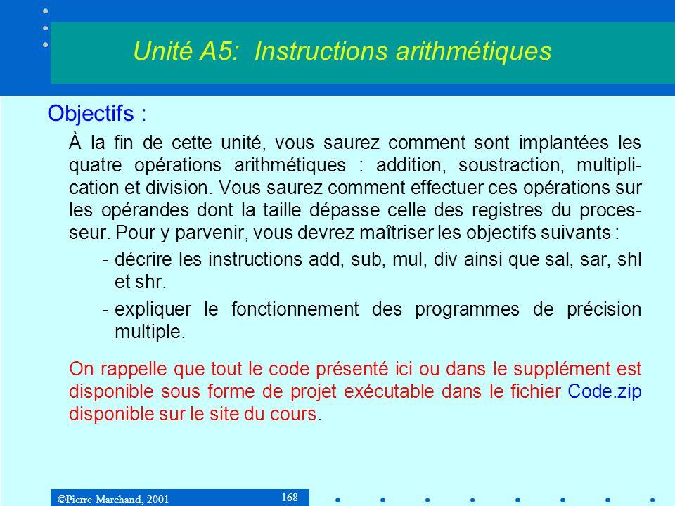 ©Pierre Marchand, 2001 168 Objectifs : À la fin de cette unité, vous saurez comment sont implantées les quatre opérations arithmétiques : addition, soustraction, multipli- cation et division.