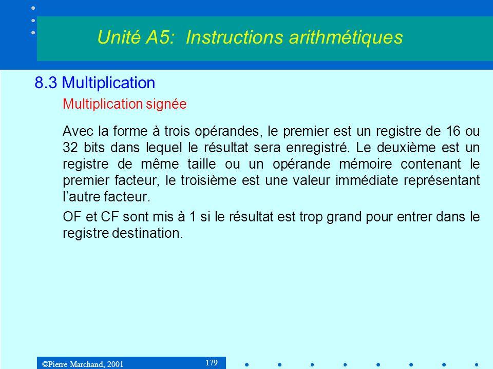 ©Pierre Marchand, 2001 179 8.3 Multiplication Multiplication signée Avec la forme à trois opérandes, le premier est un registre de 16 ou 32 bits dans lequel le résultat sera enregistré.