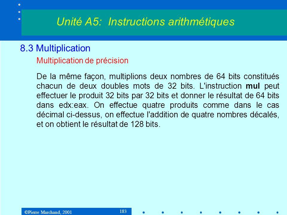 ©Pierre Marchand, 2001 183 8.3 Multiplication Multiplication de précision De la même façon, multiplions deux nombres de 64 bits constitués chacun de deux doubles mots de 32 bits.