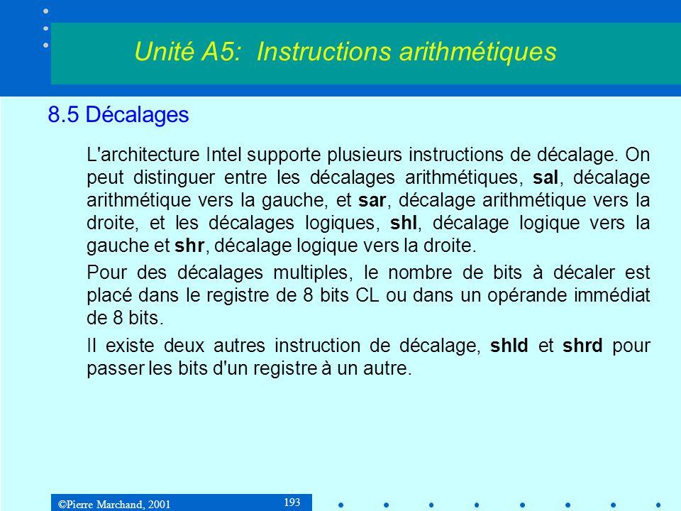 ©Pierre Marchand, 2001 193 8.5 Décalages L'architecture Intel supporte plusieurs instructions de décalage. On peut distinguer entre les décalages arit