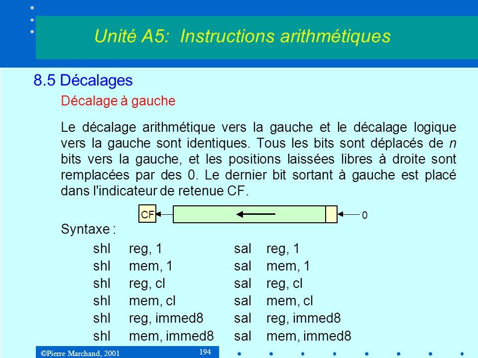 ©Pierre Marchand, 2001 194 8.5 Décalages Décalage à gauche Le décalage arithmétique vers la gauche et le décalage logique vers la gauche sont identiqu