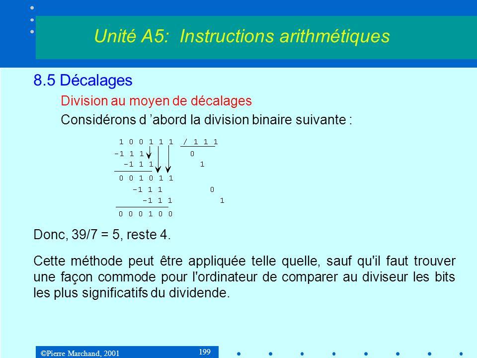 ©Pierre Marchand, 2001 199 8.5 Décalages Division au moyen de décalages Considérons d abord la division binaire suivante : Donc, 39/7 = 5, reste 4.
