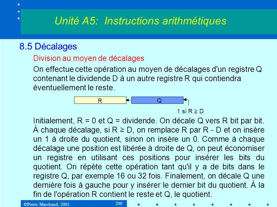©Pierre Marchand, 2001 200 8.5 Décalages Division au moyen de décalages On effectue cette opération au moyen de décalages d un registre Q contenant le dividende D à un autre registre R qui contiendra éventuellement le reste.