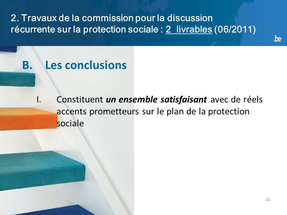24 2. Travaux de la commission pour la discussion récurrente sur la protection sociale : 2 livrables (06/2011) B.Les conclusions I.Constituent un ense