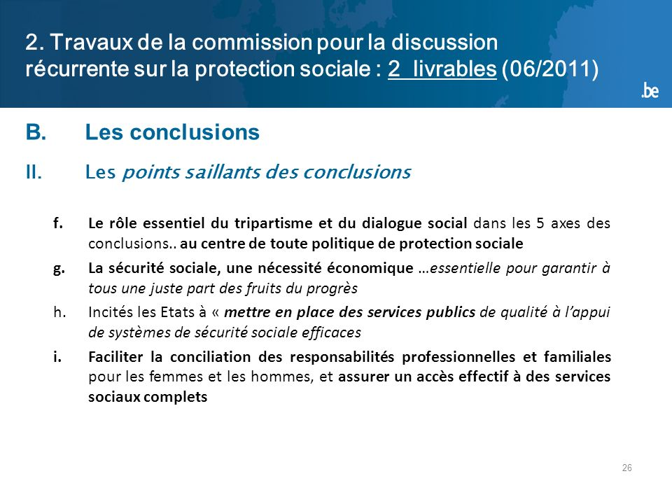 26 2. Travaux de la commission pour la discussion récurrente sur la protection sociale : 2 livrables (06/2011) B.Les conclusions II.Les points saillan