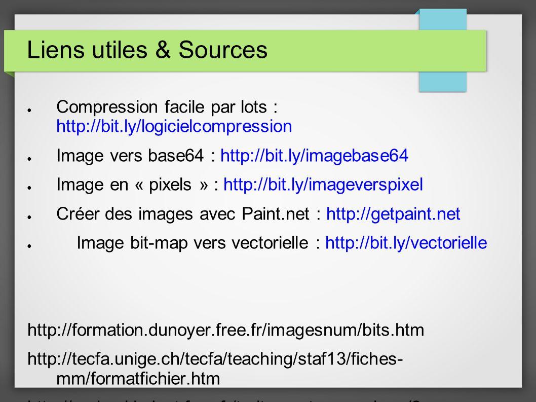 Liens utiles & Sources Compression facile par lots : http://bit.ly/logicielcompression Image vers base64 : http://bit.ly/imagebase64 Image en « pixels