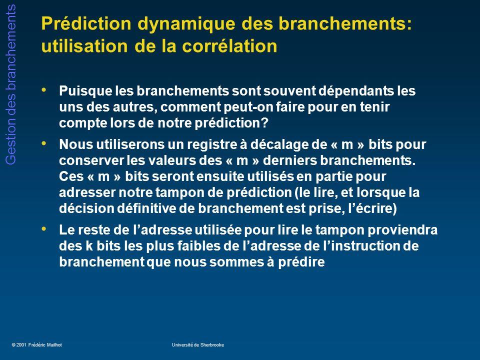 © 2001 Frédéric MailhotUniversité de Sherbrooke Gestion des branchements Prédiction dynamique des branchements: utilisation de la corrélation Puisque
