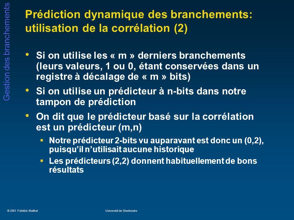© 2001 Frédéric MailhotUniversité de Sherbrooke Gestion des branchements Prédiction dynamique des branchements: utilisation de la corrélation (2) Si o