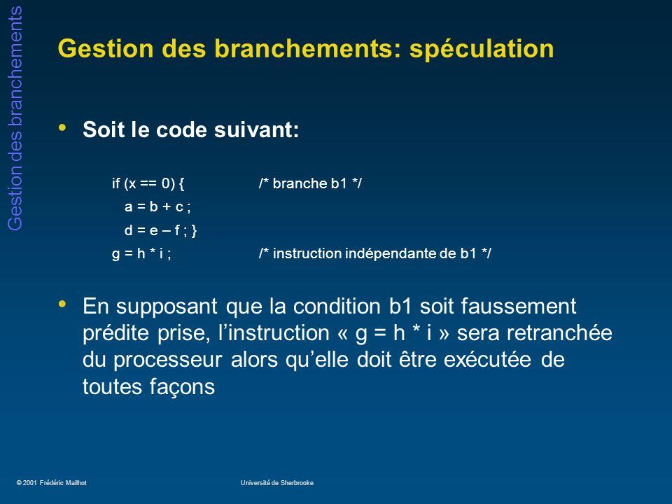 © 2001 Frédéric MailhotUniversité de Sherbrooke Gestion des branchements Gestion des branchements: spéculation Soit le code suivant: if (x == 0) { /*