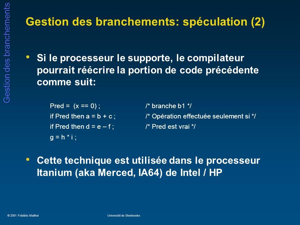 © 2001 Frédéric MailhotUniversité de Sherbrooke Gestion des branchements Gestion des branchements: spéculation (2) Si le processeur le supporte, le co