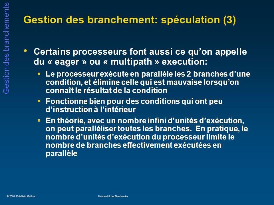 © 2001 Frédéric MailhotUniversité de Sherbrooke Gestion des branchements Gestion des branchement: spéculation (3) Certains processeurs font aussi ce q