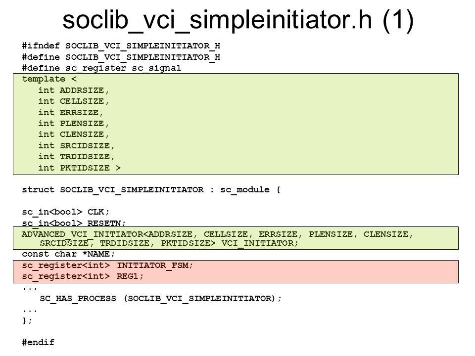 soclib_vci_simpleinitiator.h (1) #ifndef SOCLIB_VCI_SIMPLEINITIATOR_H #define SOCLIB_VCI_SIMPLEINITIATOR_H #define sc_register sc_signal template < in