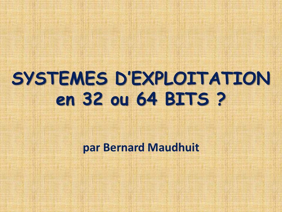 SYSTEMES DEXPLOITATION en 32 ou 64 BITS ? par Bernard Maudhuit
