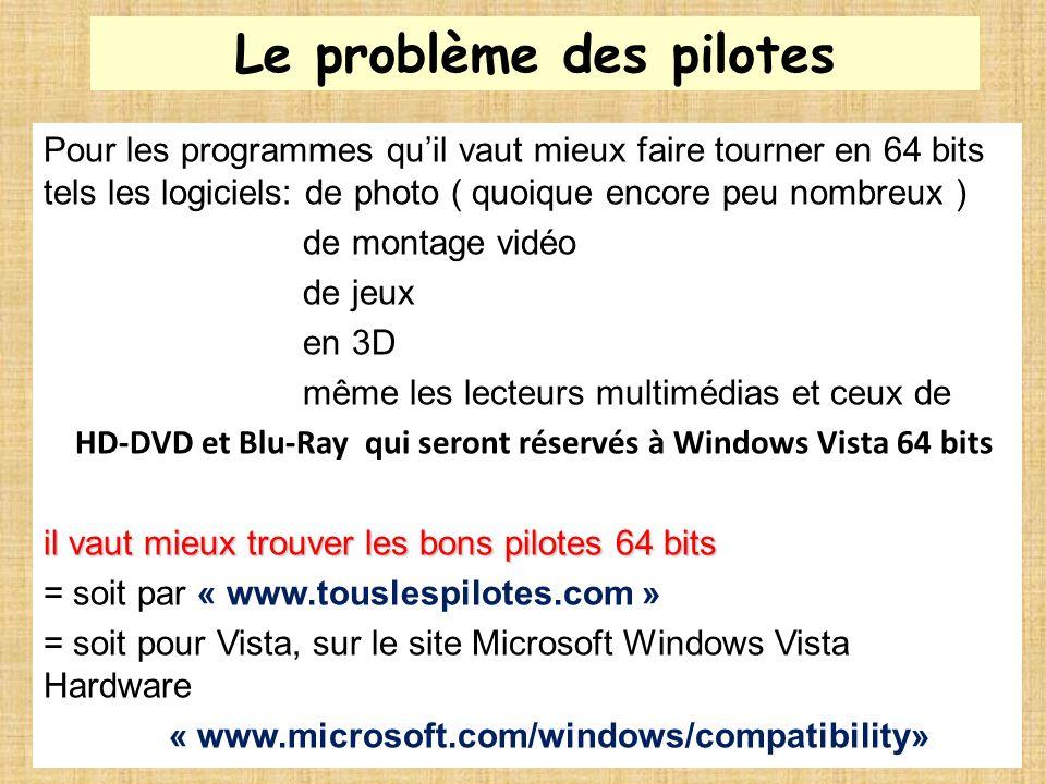 Le problème des pilotes Pour les programmes quil vaut mieux faire tourner en 64 bits tels les logiciels: de photo ( quoique encore peu nombreux ) de m