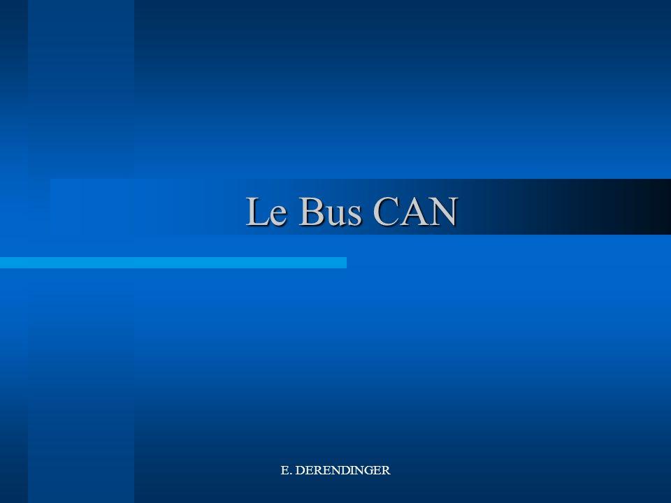 Le Bus CAN Le Bus CAN E. DERENDINGER
