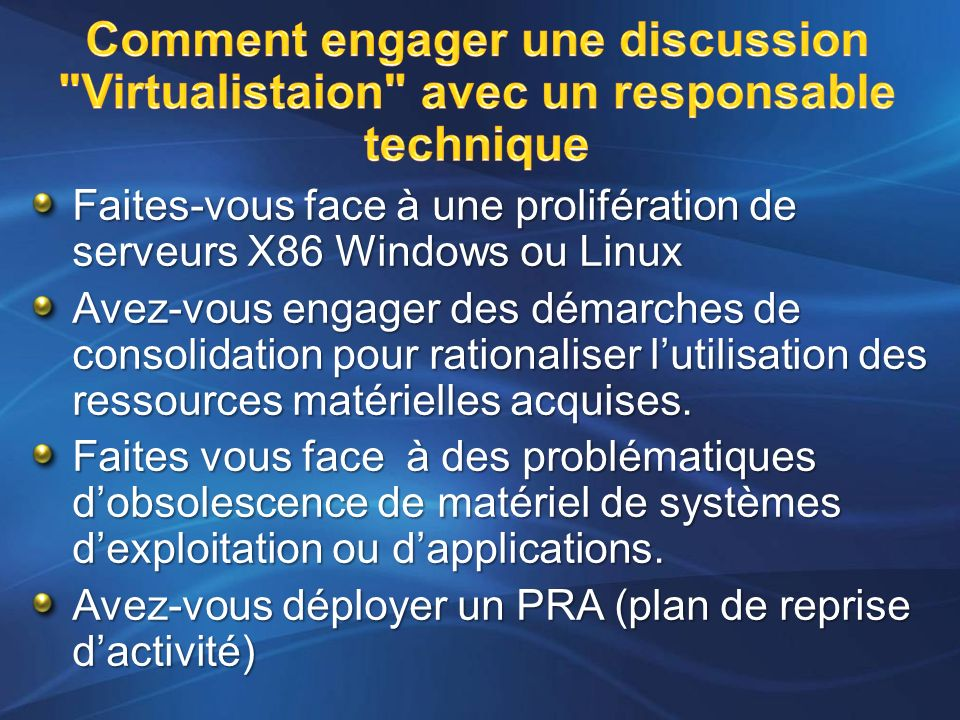 Faites-vous face à une prolifération de serveurs X86 Windows ou Linux Avez-vous engager des démarches de consolidation pour rationaliser lutilisation