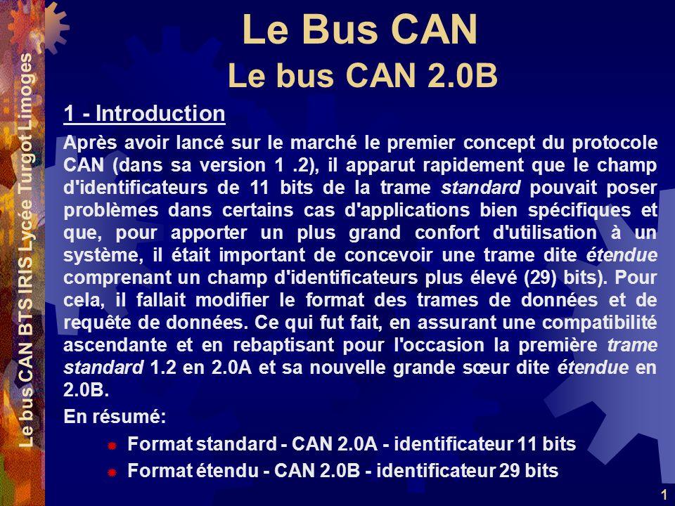 Le Bus CAN Le bus CAN BTS IRIS Lycée Turgot Limoges 1 1 - Introduction Après avoir lancé sur le marché le premier concept du protocole CAN (dans sa ve