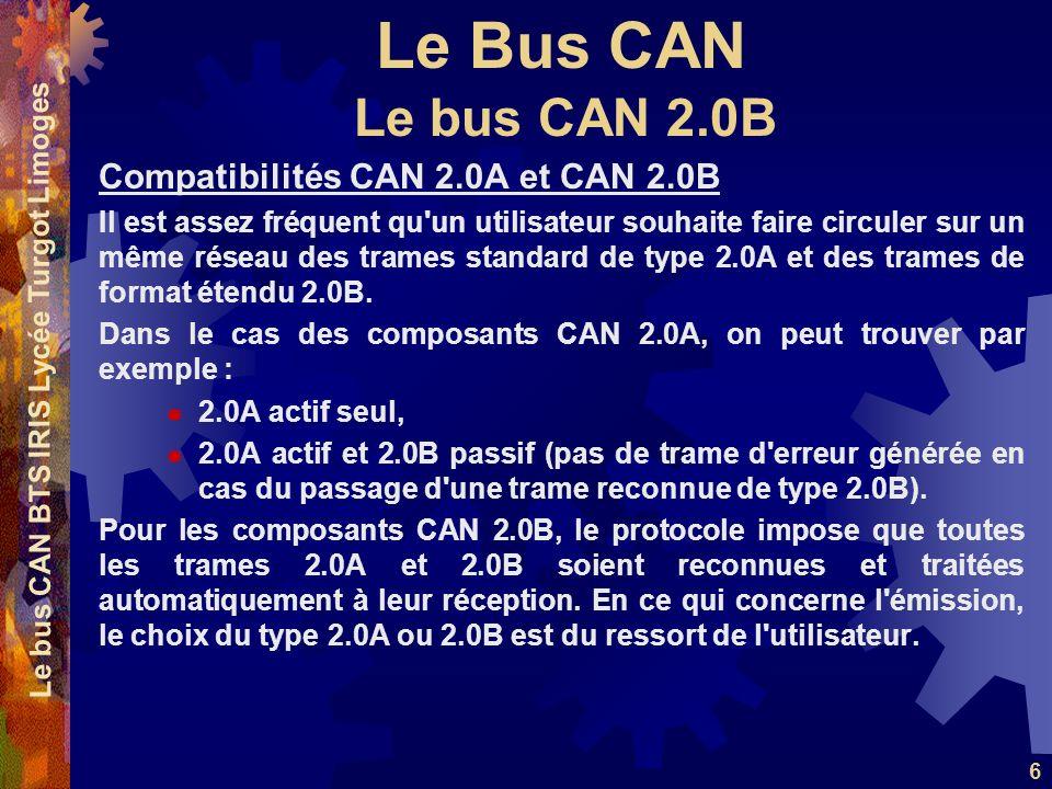 Le Bus CAN Le bus CAN BTS IRIS Lycée Turgot Limoges 6 Compatibilités CAN 2.0A et CAN 2.0B Il est assez fréquent qu'un utilisateur souhaite faire circu