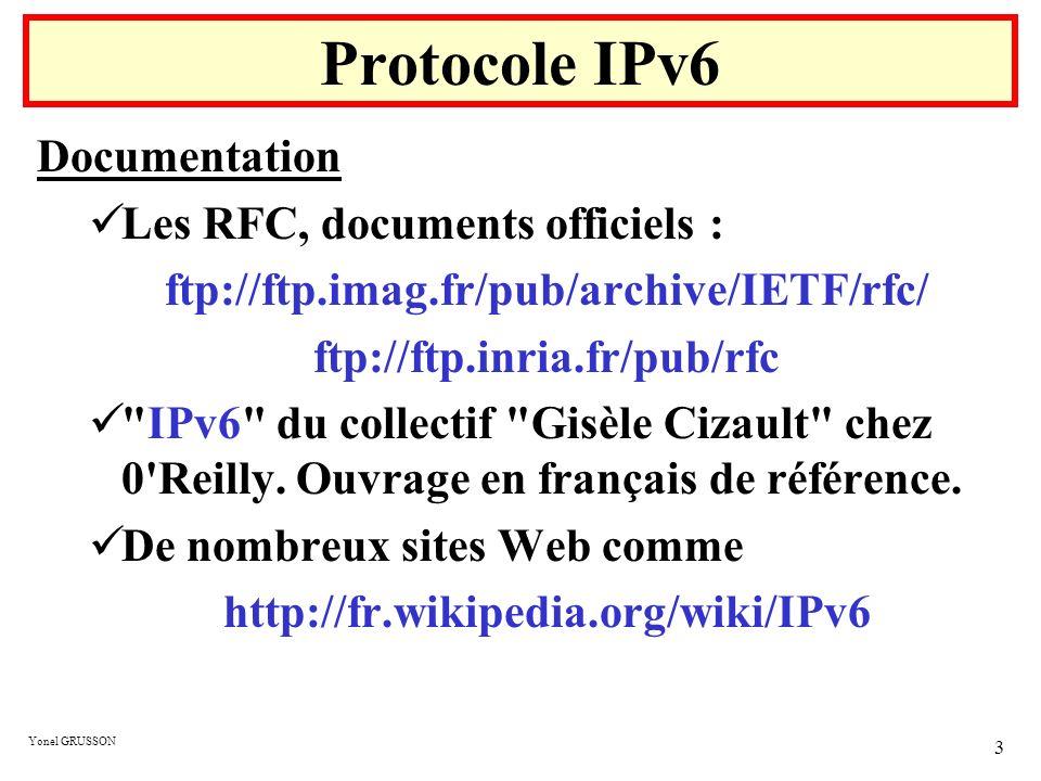 Yonel GRUSSON 3 Protocole IPv6 Documentation Les RFC, documents officiels : ftp://ftp.imag.fr/pub/archive/IETF/rfc/ ftp://ftp.inria.fr/pub/rfc