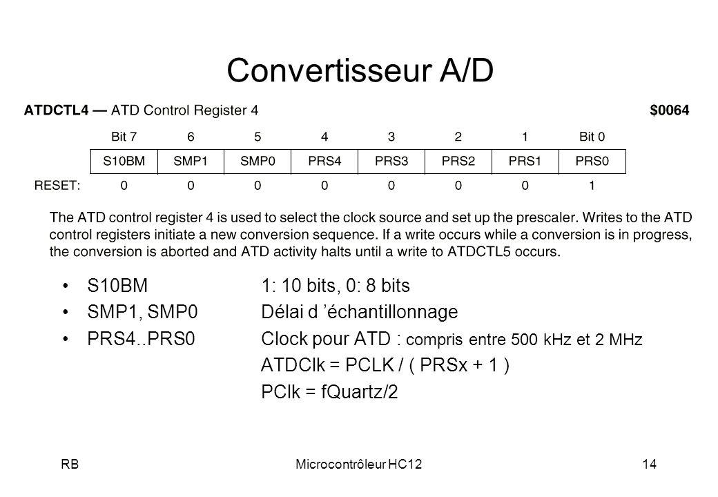 RBMicrocontrôleur HC1214 Convertisseur A/D S10BM1: 10 bits, 0: 8 bits SMP1, SMP0Délai d échantillonnage PRS4..PRS0Clock pour ATD : compris entre 500 k