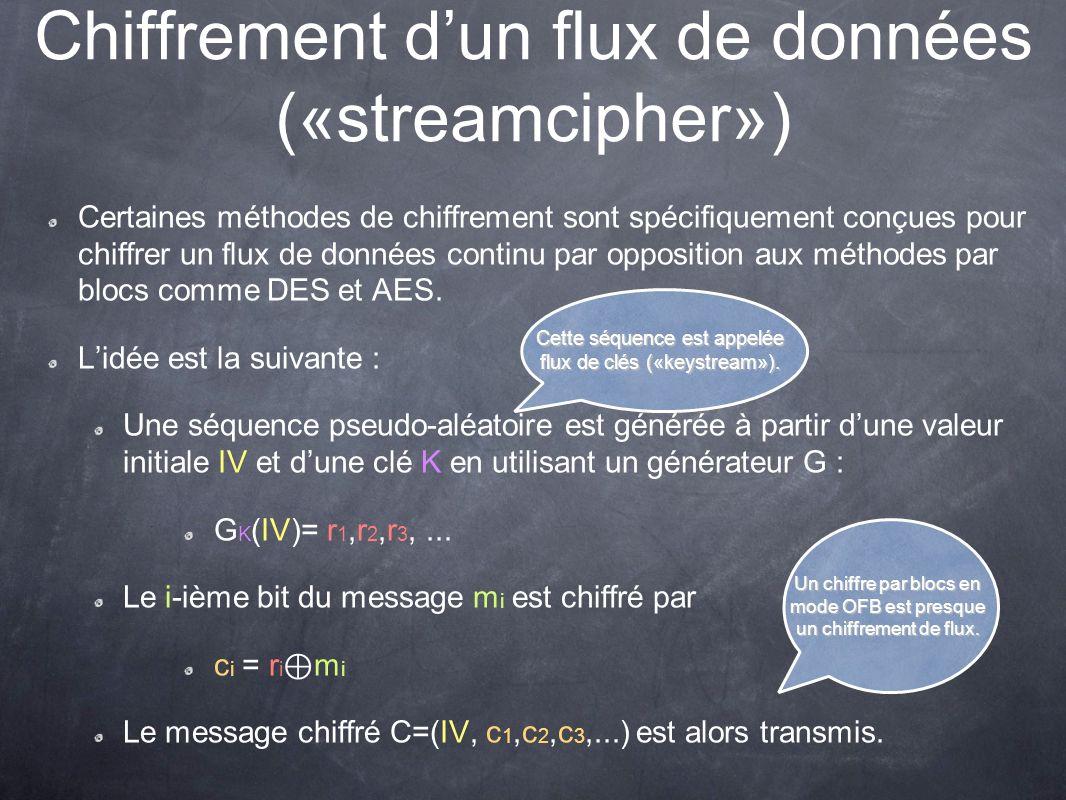 Chiffrement dun flux de données («streamcipher») Certaines méthodes de chiffrement sont spécifiquement conçues pour chiffrer un flux de données contin