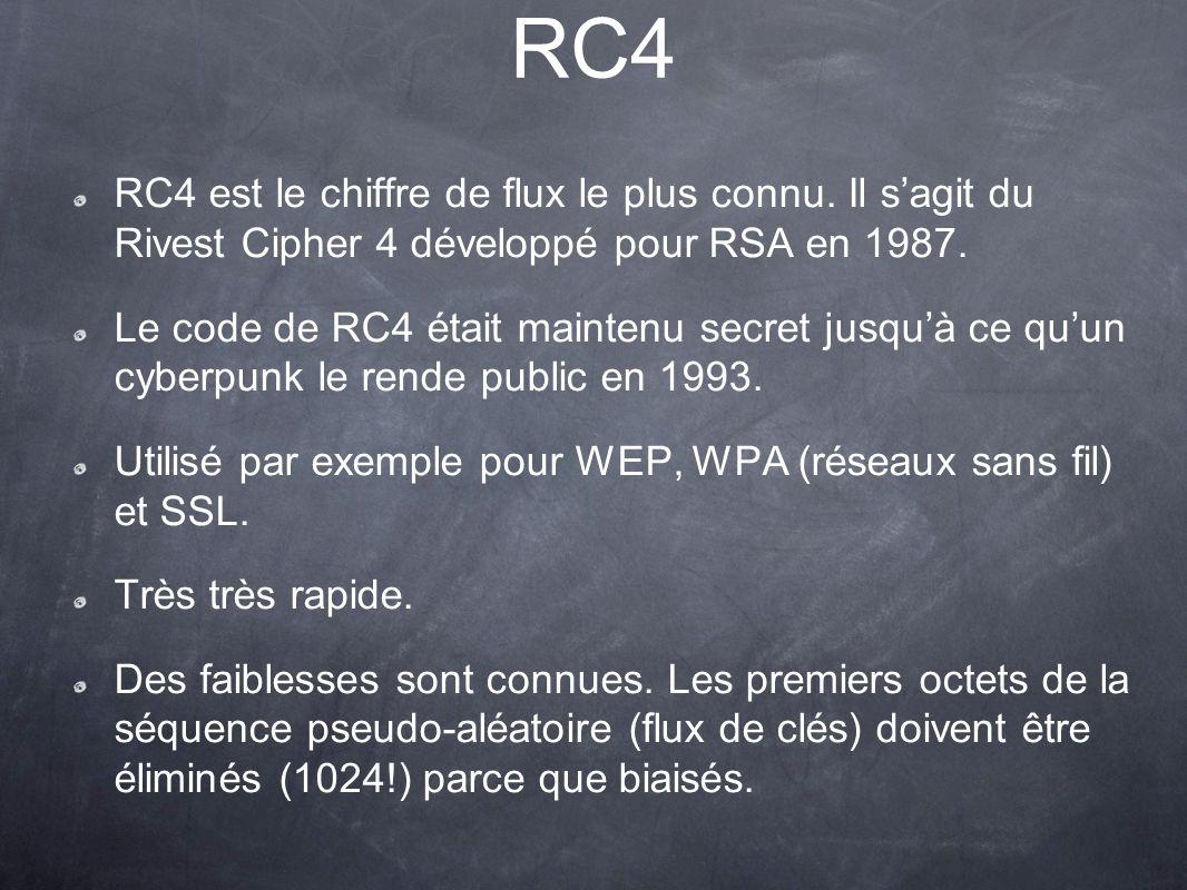 RC4 RC4 est le chiffre de flux le plus connu. Il sagit du Rivest Cipher 4 développé pour RSA en 1987. Le code de RC4 était maintenu secret jusquà ce q