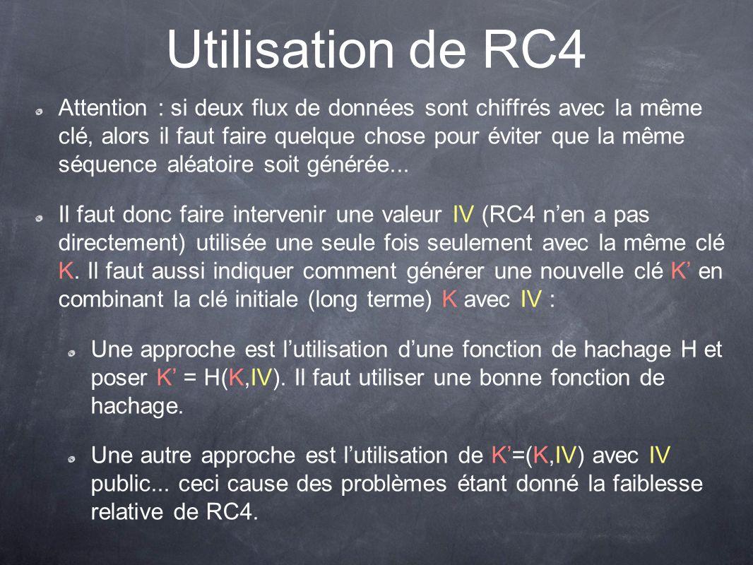 Utilisation de RC4 Attention : si deux flux de données sont chiffrés avec la même clé, alors il faut faire quelque chose pour éviter que la même séque
