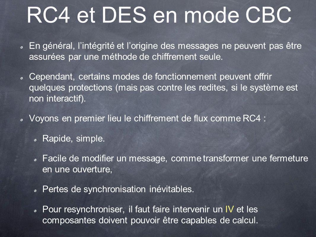 RC4 et DES en mode CBC En général, lintégrité et lorigine des messages ne peuvent pas être assurées par une méthode de chiffrement seule. Cependant, c